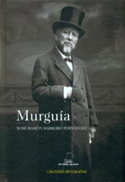 Murguía. Biografía da paixón por Galicia